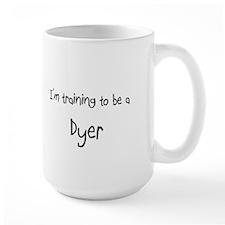 I'm training to be a Dyer Mug