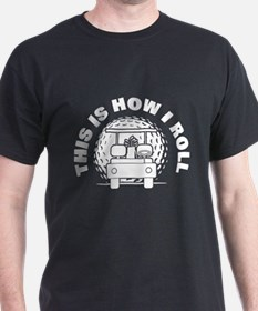 Golf this Is How I Roll T-Shirt