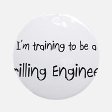 I'm training to be a Drilling Engineer Ornament (R