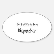 I'm training to be a Dispatcher Oval Decal