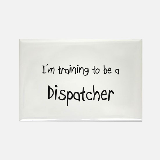 I'm training to be a Dispatcher Rectangle Magnet