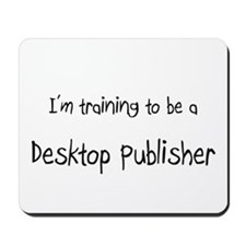 I'm training to be a Desktop Publisher Mousepad