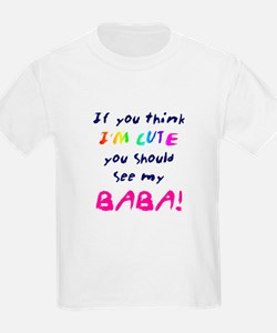 If you think Im Cute...BABA T-Shirt