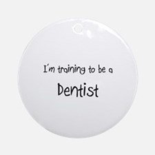 I'm training to be a Dentist Ornament (Round)