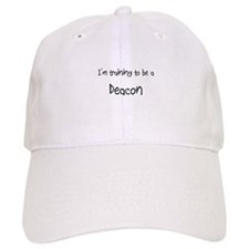 I'm training to be a Deacon Cap