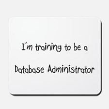 I'm training to be a Database Administrator Mousep