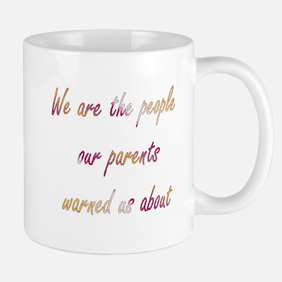 Parents Warned Us About Mug