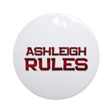 ashleigh rules Ornament (Round)