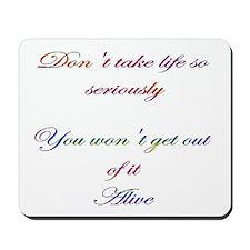 Don't take life so seriously Mousepad