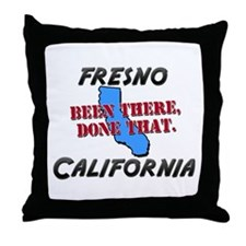 fresno california - been there, done that Throw Pi