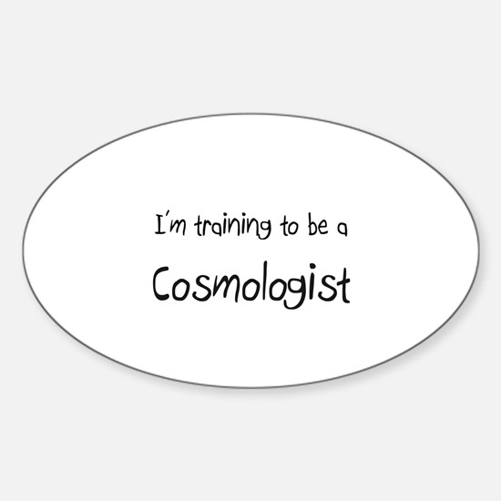 I'm training to be a Cosmologist Oval Decal