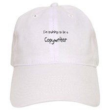 I'm training to be a Copywriter Baseball Cap