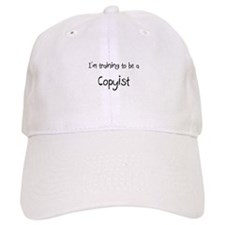 I'm training to be a Copyist Baseball Cap