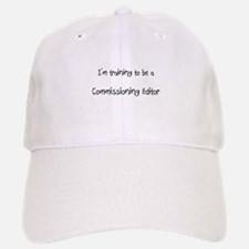 I'm training to be a Commissioning Editor Baseball Baseball Cap