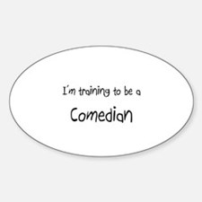 I'm training to be a Comedian Oval Decal