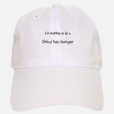 I'm training to be a Clinical Data Manager Baseball Baseball Cap