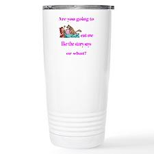 Are you going to eat me like Travel Mug