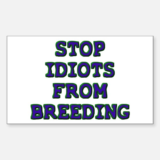 Stop Idiots Rectangle Decal