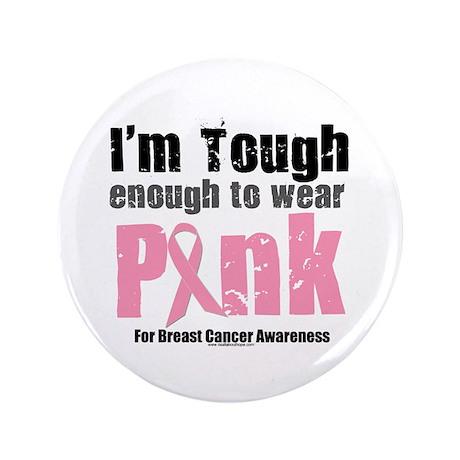 """Tough Enough To Wear Pink 3.5"""" Button"""
