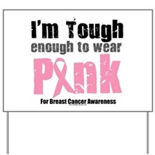 Tough Enough To Wear Pink Yard Sign