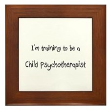 I'm training to be a Child Psychotherapist Framed