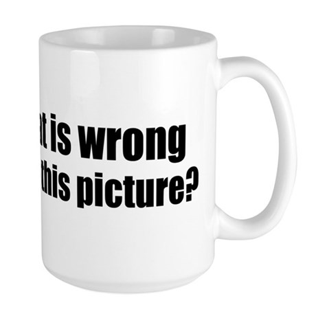 What's wrong? Large Mug