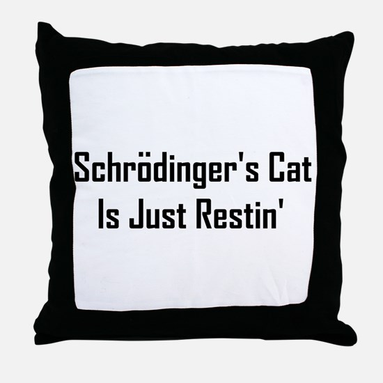 Schrodinger's Cat Is Just Res Throw Pillow