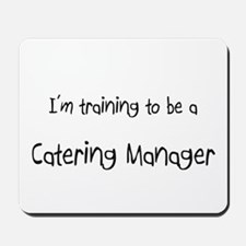 I'm training to be a Catering Manager Mousepad