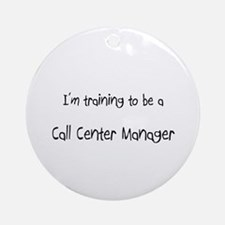 I'm training to be a Call Center Manager Ornament
