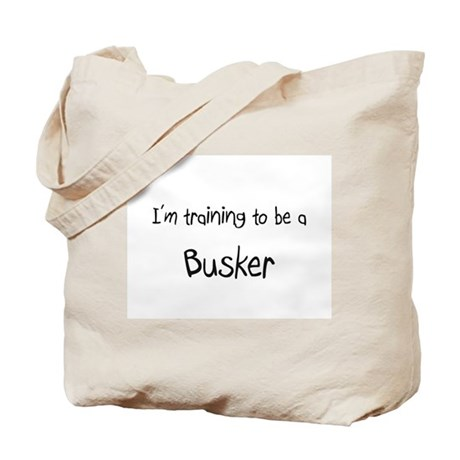 I'm training to be a Busker Tote Bag