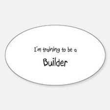 I'm training to be a Builder Oval Decal