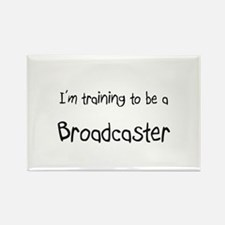 I'm training to be a Broadcaster Rectangle Magnet