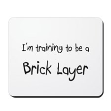 I'm training to be a Brick Layer Mousepad