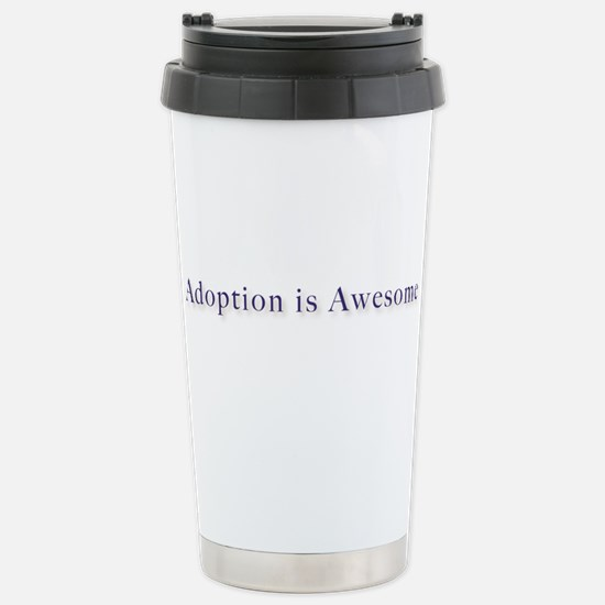 Adoption is AWESOME! Stainless Steel Travel Mug