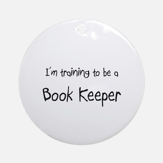 I'm training to be a Book Keeper Ornament (Round)