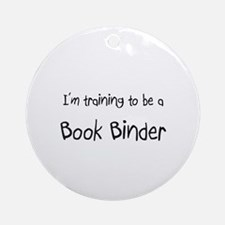 I'm training to be a Book Binder Ornament (Round)