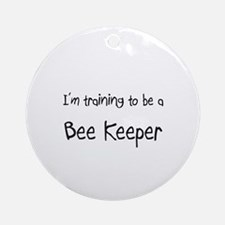 I'm training to be a Bee Keeper Ornament (Round)