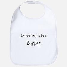 I'm training to be a Barker Bib