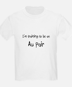 I'm Training To Be An Au Pair T-Shirt
