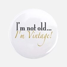 "Not Old I'm Vintage 3.5"" Button"