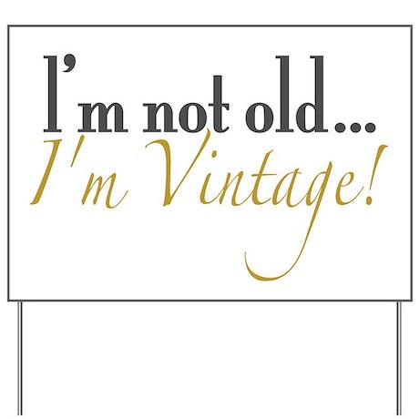 Not Old I'm Vintage Yard Sign