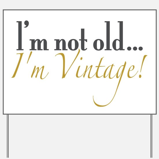 Not Old I'm Vintage Yard Sign