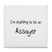I'm Training To Be An Assayer Tile Coaster