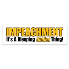 Impeachment: It's A Bleeping Golden Thing! Bumper Sticker