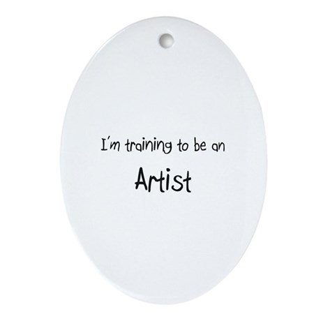 I'm Training To Be An Artist Oval Ornament
