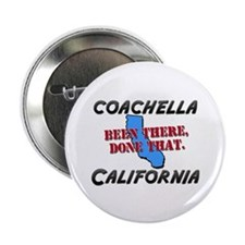 """coachella california - been there, done that 2.25"""""""