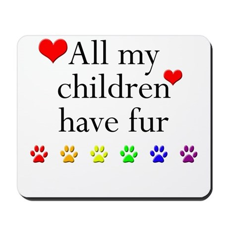 All My Children Have Fur Mousepad