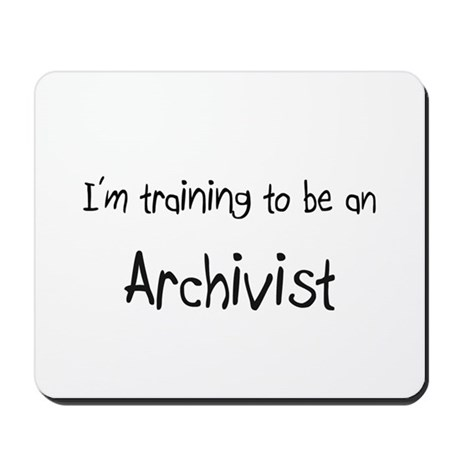 I'm Training To Be An Archivist Mousepad