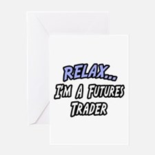 """Relax...Futures Trader"" Greeting Card"