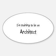 I'm Training To Be An Architect Oval Decal